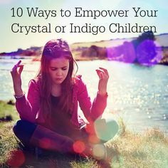 The Basics of Empowering Your Indigo or Crystal Children