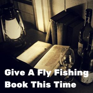 Give A Fly Fishing Book This Time