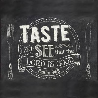 "Psalm 34:8 (KJV): ""O taste and see that the LORD is good: blessed is the man that trusteth in him."""