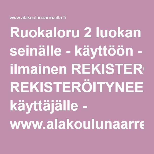Ruokaloru 2 luokan seinälle - käyttöön - ilmainen REKISTERÖITYNEELLE käyttäjälle - www.alakoulunaarreaitta.fi.