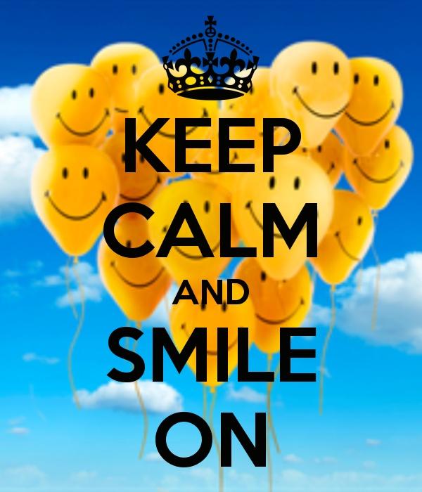 Keep calm and smile on...:)