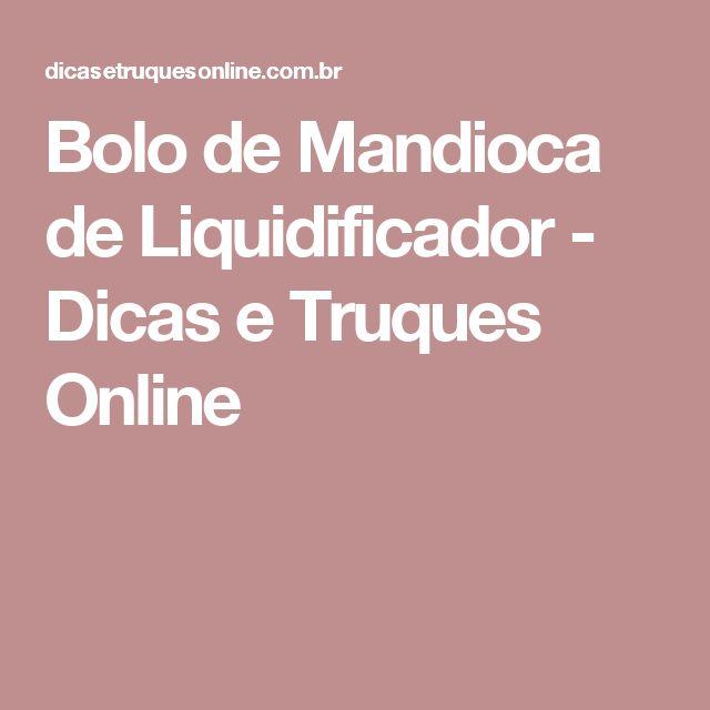 Bolo de Mandioca de Liquidificador - Dicas e Truques Online