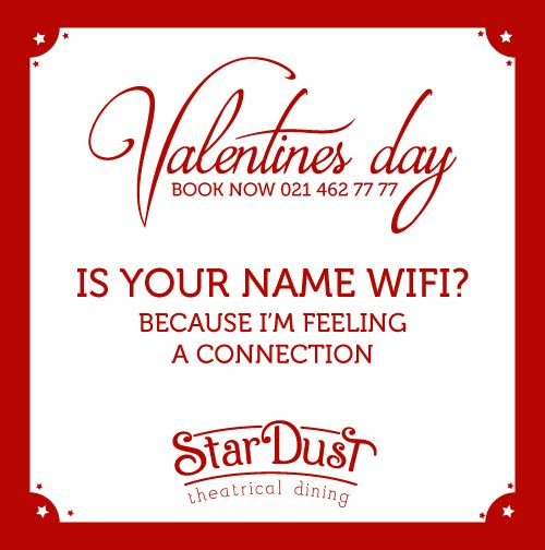 Is your name wifi? because i'm feeling a connection   StarDust Theatrical Dining   Cape Town   South Africa   Funny Love Sayings & Quotes   Valentine's Day 2015
