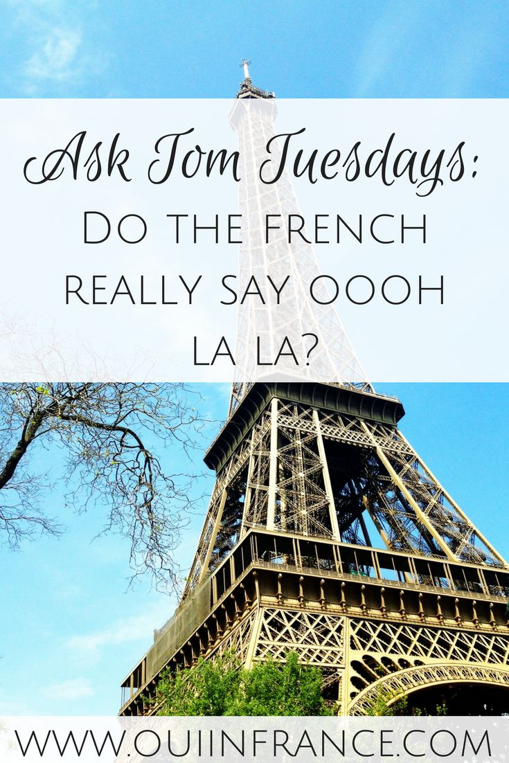 Ask Tom Tuesdays: Do the French really say oooh la la? How do French people use this common phrase? My French husband is here to explain.