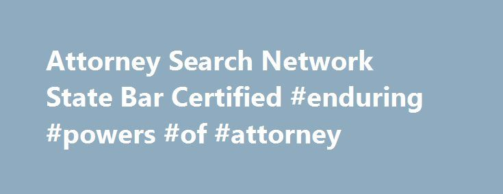 Attorney Search Network State Bar Certified #enduring #powers #of #attorney http://attorney.remmont.com/attorney-search-network-state-bar-certified-enduring-powers-of-attorney/  #ca bar attorney search California State Bar Certified California State Bar Certified Bar Association Approved Attorney Search Network is certified by the State Bar of California (Certification #113). As a Certified lawyer referral service, Attorney Search Network meets American Bar standards by referring potential…