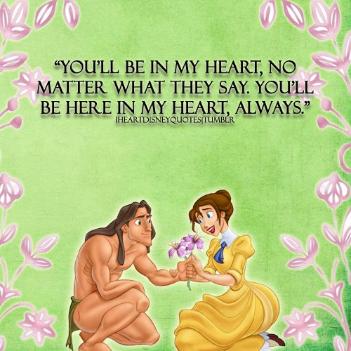 You'll be in my heart, no matter what they say. You'll be here in my heart, always.