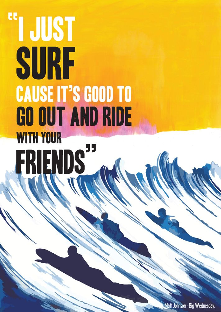 """""""I JUST SURF 'CAUSE IT'S GOOD TO GO OUT AND RIDE WITH YOUR FRIENDS"""" Big Wednesday by Gemma Chalmers"""
