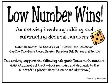 An activity involving adding and subtracting decimal numbers.Materials Needed for Each Pair of Students: One Gameboard, One Die, Two Game Pieces, Scratch Paper (or Grid Paper), and PencilsThis activity supports the following 4th grade Texas math standard:4.4A (Add and subtract whole numbers and decimals to the hundredths place using the standard algorithm.)