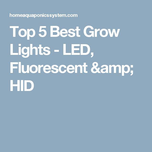 Top 5 Best Grow Lights - LED, Fluorescent & HID