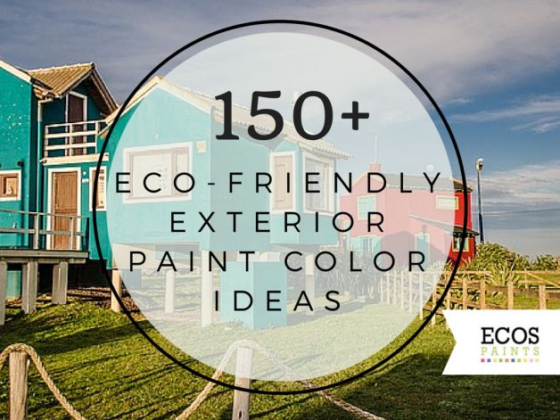 175 best images about 150 exterior paint ideas on for Eco friendly paint