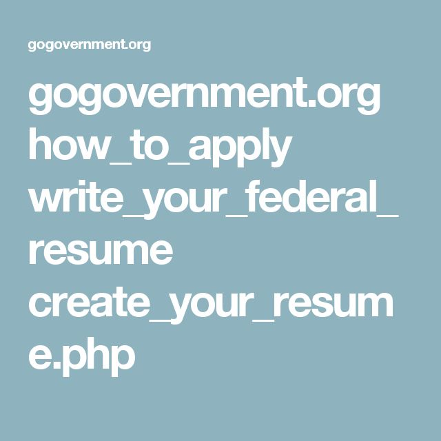 gogovernment.org how_to_apply write_your_federal_resume create_your_resume.php