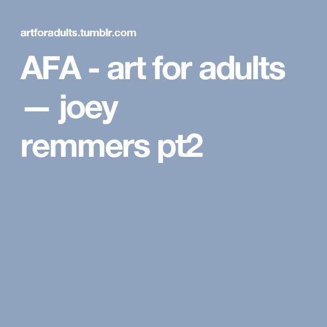 AFA - art for adults — joey remmerspt2