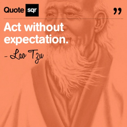 Act without expectation. - Lao Tzu #quotesqr #quotes #lifequotes