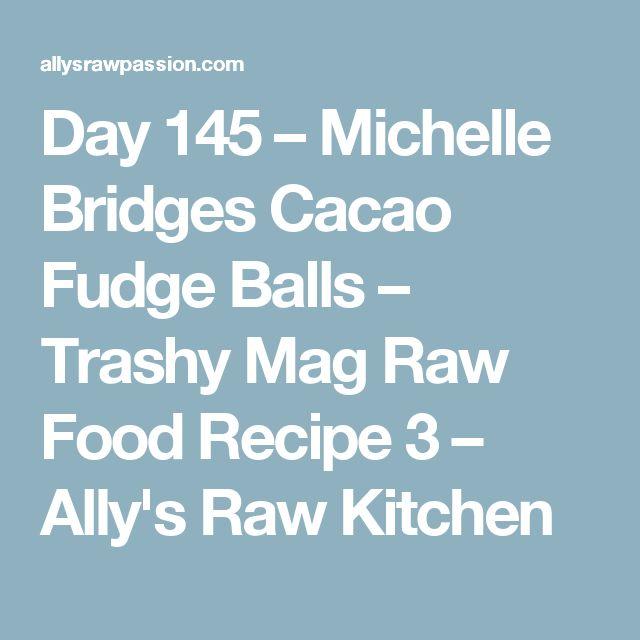 Day 145 – Michelle Bridges Cacao Fudge Balls – Trashy Mag Raw Food Recipe 3 – Ally's Raw Kitchen