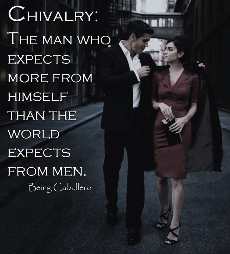 Chivalry: The man who expects more from himself than the world expects from men. Is #Chivalry