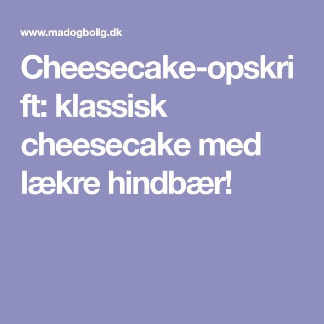 Cheesecake-opskrift: klassisk cheesecake med lækre hindbær!