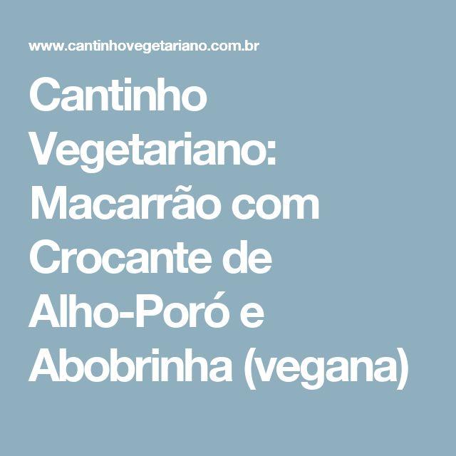 Cantinho Vegetariano: Macarrão com Crocante de Alho-Poró e Abobrinha (vegana)