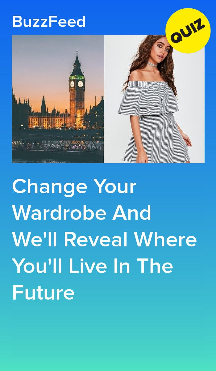 Change Your Wardrobe And We'll Reveal Where You'll Live In