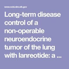 Long-term disease control of a non-operable neuroendocrine tumor of the lung with lanreotide: a case study.  - PubMed - NCBI
