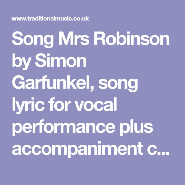 Song Mrs Robinson by Simon Garfunkel, song lyric for vocal performance plus accompaniment chords for Ukulele, Guitar, Banjo etc.