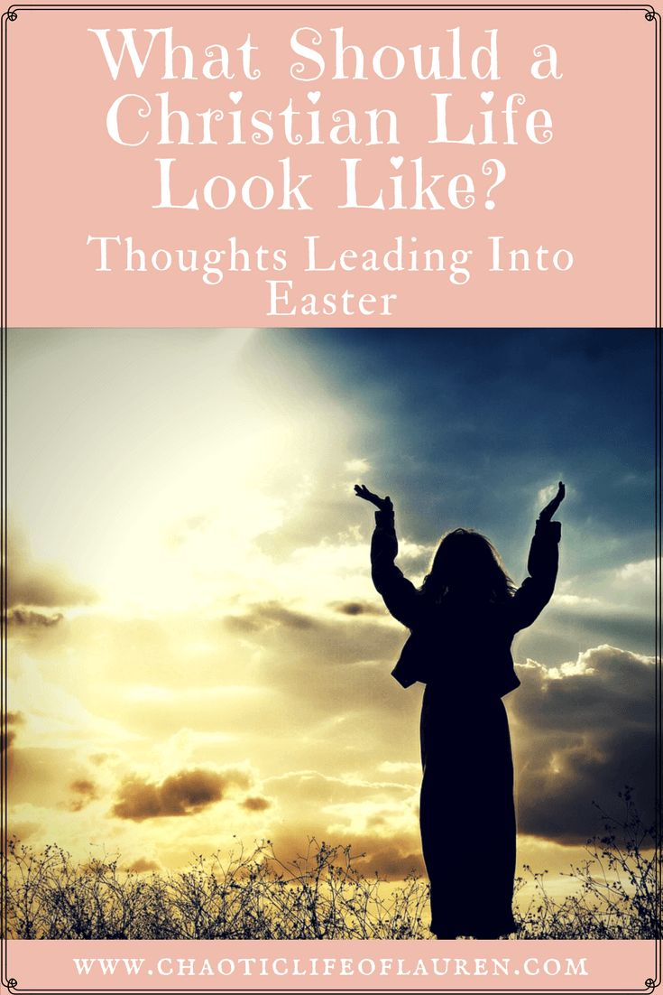 What should a Christian Life look like? | Christian Lifestyle | Devotional | Biblical Womanhood | Faith | Surrender | Easter