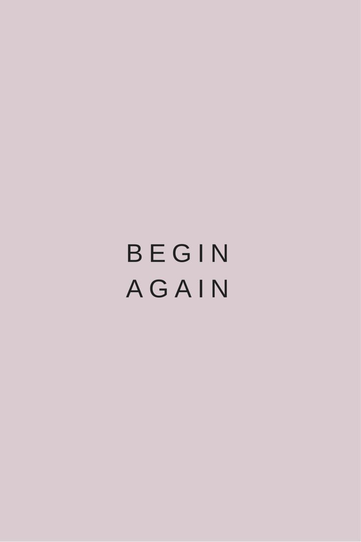 Begin Again Motivational Quotes And Good Vibes Inspirational