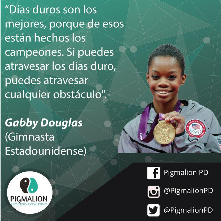 """""""Días duros son los mejores, porque de esos están hechos los campeones. Si puedes atravesar los días duro, puedes atravesar cualquier obstáculo"""" Gabby Douglas - Gimnasta Estadounidense #PigmalionPD #ProcesoEvolutivo #DesarrolloPersonal"""