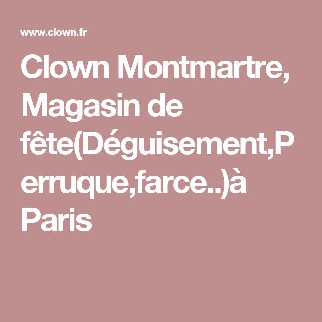 Clown Montmartre, Magasin de fête(Déguisement,Perruque,farce..)à Paris