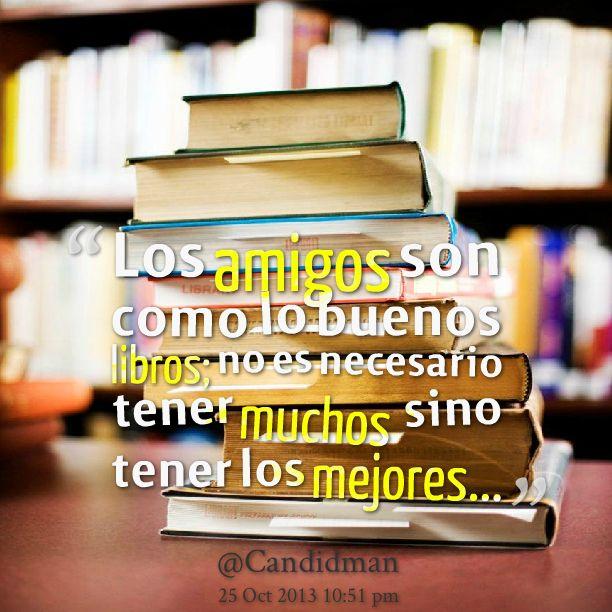 """""""Los amigos son como lo buenos libros; no es necesario tener muchos sino tener los mejores..."""" #Citas #Frases @Candidman"""