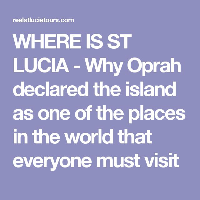 WHERE IS ST LUCIA - Why Oprah declared the island as one of the places in the world that everyone must visit