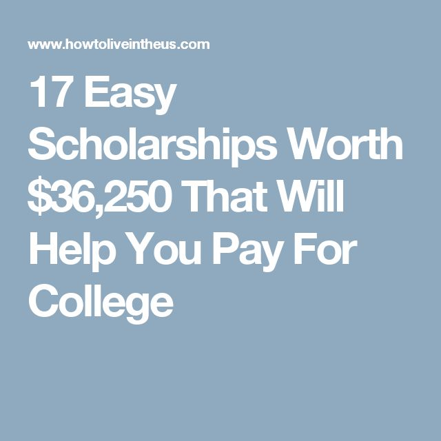 17 Easy Scholarships Worth $36,250 That Will Help You Pay For College