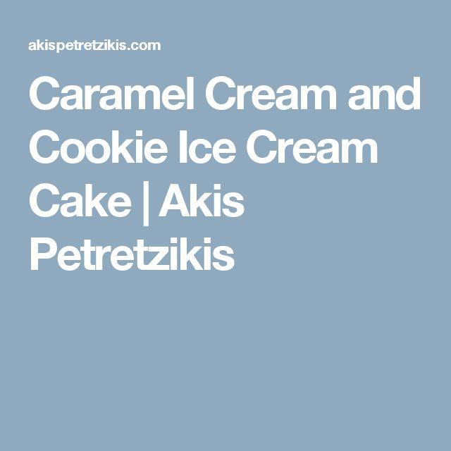 Caramel Cream and Cookie Ice Cream Cake | Akis Petretzikis