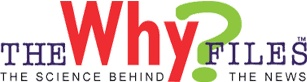 the why files: the science behind the news….Wow!