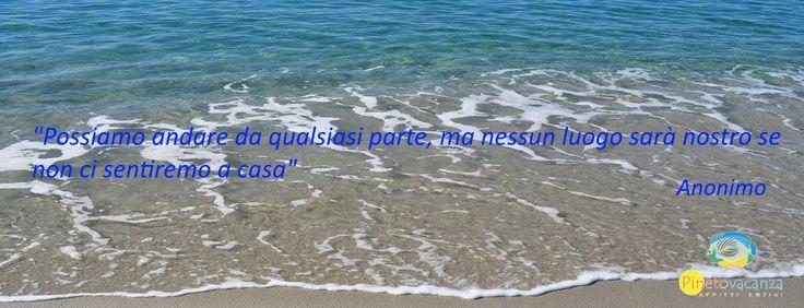 """""""Possiamo andare da qualsiasi parte, ma nessun luogo sarà nostro se non ci sentiremo a casa.""""  Anonimo #buongiornopineto #vacanza #pineto #abruzzo #mare www.pinetovacanza.it"""