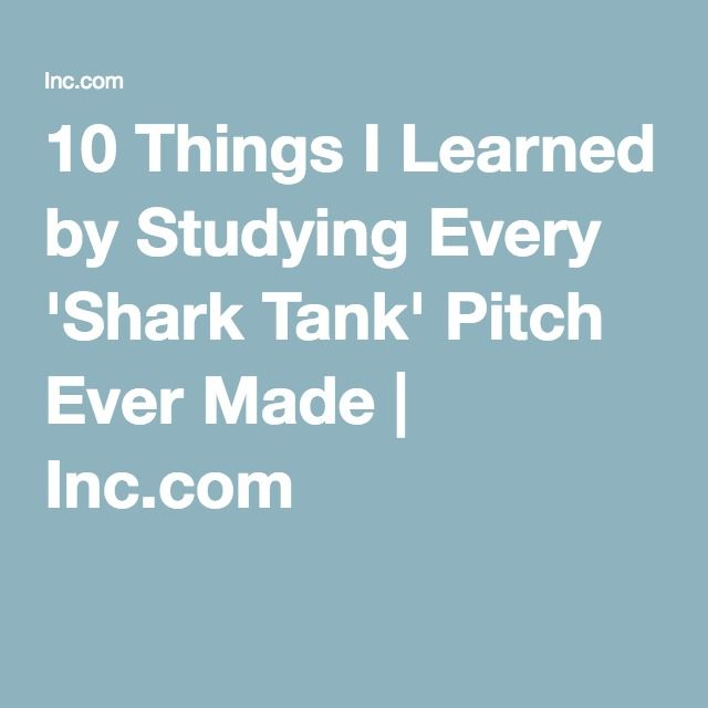 10 Things I Learned by Studying Every 'Shark Tank' Pitch Ever Made | Inc.com