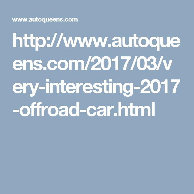 http://www.autoqueens.com/2017/03/very-interesting-2017-offroad-car.html
