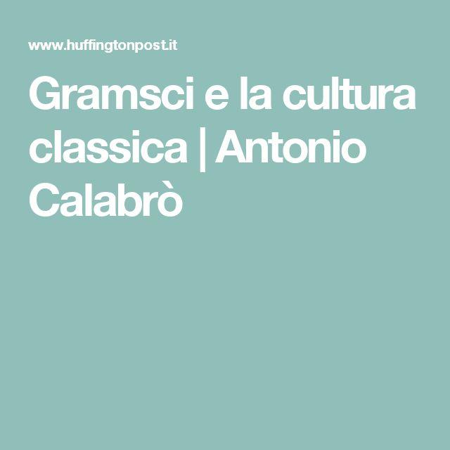 Gramsci e la cultura classica|Antonio Calabrò