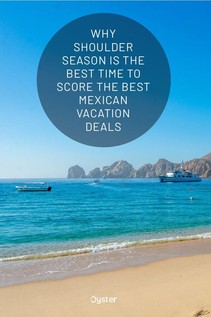 Why Shoulder Season Is The Best Time To Score The Best Mexican Vacation Deals Mexican Vacation Mexico Travel Vacation Deals