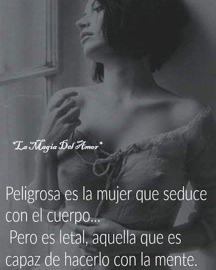 Poderosa es la mujer que seduce con el cuerpo, pero es letal la que puede hacerlo con la mente. frases de mujeres exitosas e inteligentes.