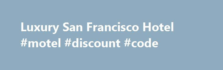Luxury San Francisco Hotel #motel #discount #code http://hotel.remmont.com/luxury-san-francisco-hotel-motel-discount-code/  #motel san francisco # W San Francisco W San Francisco 181 3rd Street San Francisco CA 94103 United States Phone: 415-777-5300 An electric urban retreat in heart of the SoMa district W San Francisco Hotel is a gathering place for art exhibitions, film screenings, fashion and music events. Bask in panoramic views of the Bay […]