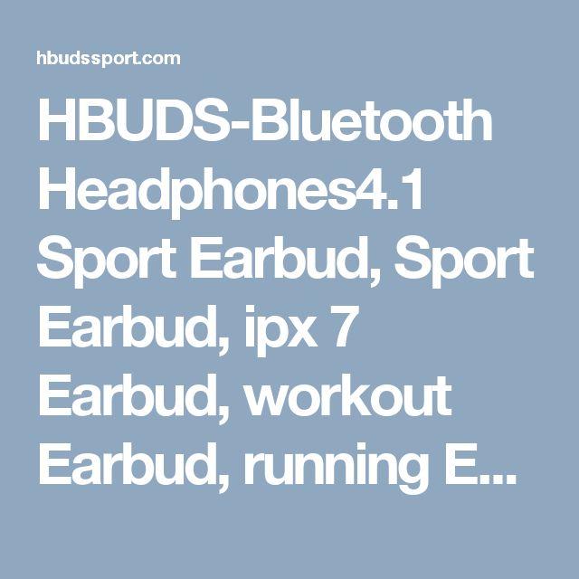 HBUDS-Bluetooth Headphones4.1 Sport Earbud,  Sport Earbud, ipx 7 Earbud,  workout Earbud,  running Earbud,  swimming Earbud,  Earbud for iphone,  Earbud for galaxy,  Earbud for apple,  Earbud for Samsung,  light Earbud,  waterproof Earbud,  sweat-proof Earbud, http://hbudssport.com