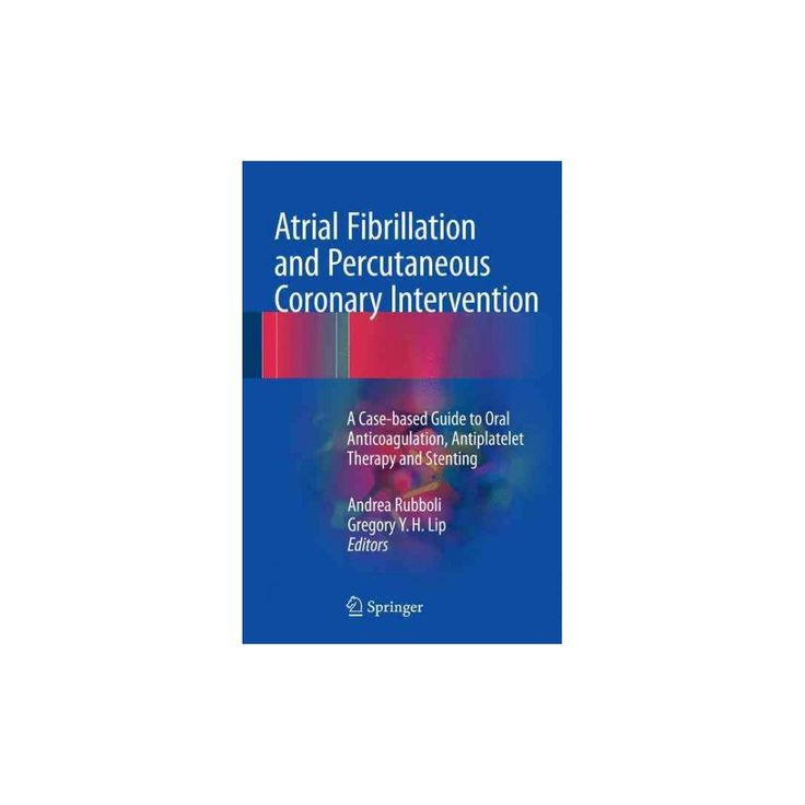 Atrial Fibrillation and Percutaneous Coronary Intervention : A Case-based Guide to Oral Anticoagulation,