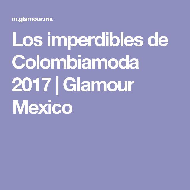 Los imperdibles de Colombiamoda 2017 | Glamour Mexico