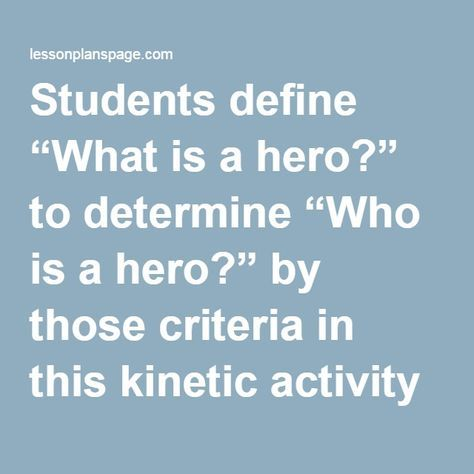 """Students define """"What is a hero?"""" to determine """"Who is a hero?"""" by those criteria in this kinetic activity and on-line essay assignment"""