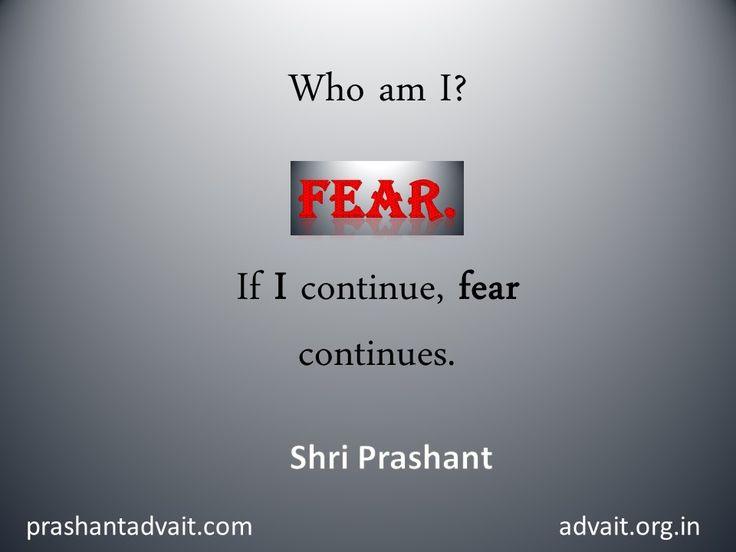 Who am I? Fear. If I continue, fear continues.~Shri Prashant #ShriPrashant #Advait #fear #identity Read at:- prashantadvait.com Watch at:- www.youtube.com/c/ShriPrashant Website:- www.advait.org.in Facebook:- www.facebook.com/prashant.advait LinkedIn:- www.linkedin.com/in/prashantadvait Twitter:- https://twitter.com/Prashant_Advait
