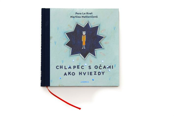 """Chlapec s očami ako hviezdy"" written by Pero Le Kvet & illustrated by Martina Matlovičová"