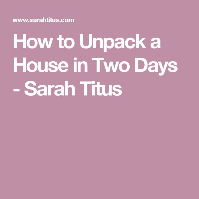 How to Unpack a House in Two Days - Sarah Titus