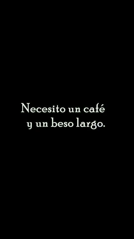 Necesito un cafecito y un beso largo!