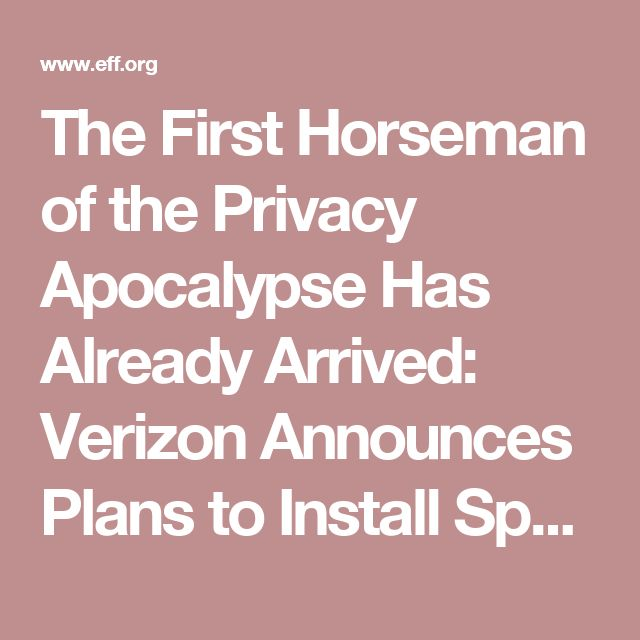 The First Horseman of the Privacy Apocalypse Has Already Arrived: Verizon Announces Plans to Install Spyware on All Its Android Phones | Electronic Frontier Foundation