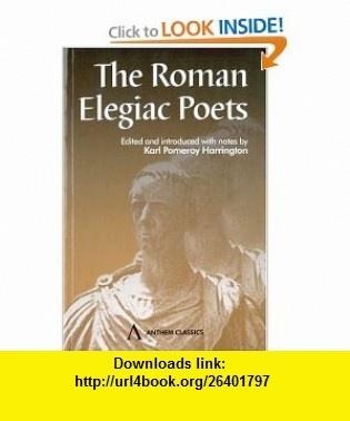 The Roman Elegiac Poets (Wimbledon Publishing Classics) (9781898855859) Karl P. Harrington, John Traupman , ISBN-10: 1898855854  , ISBN-13: 978-1898855859 ,  , tutorials , pdf , ebook , torrent , downloads , rapidshare , filesonic , hotfile , megaupload , fileserve
